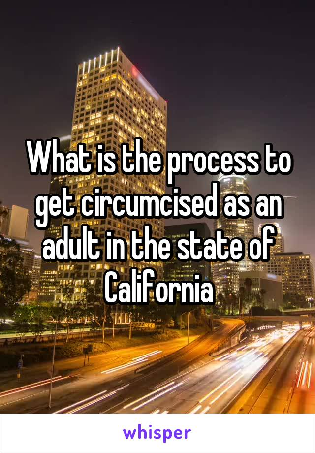 What is the process to get circumcised as an adult in the state of California