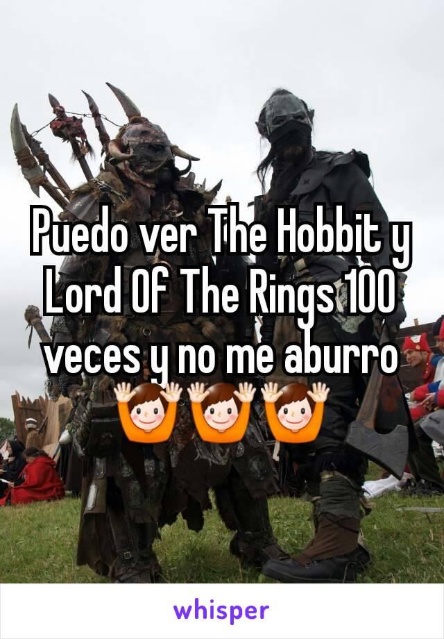 Puedo ver The Hobbit y Lord Of The Rings 100 veces y no me aburro 🙌🙌🙌