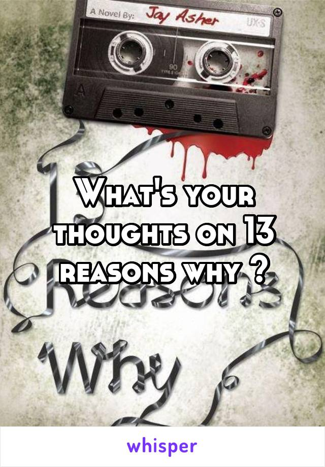 What's your thoughts on 13 reasons why ?