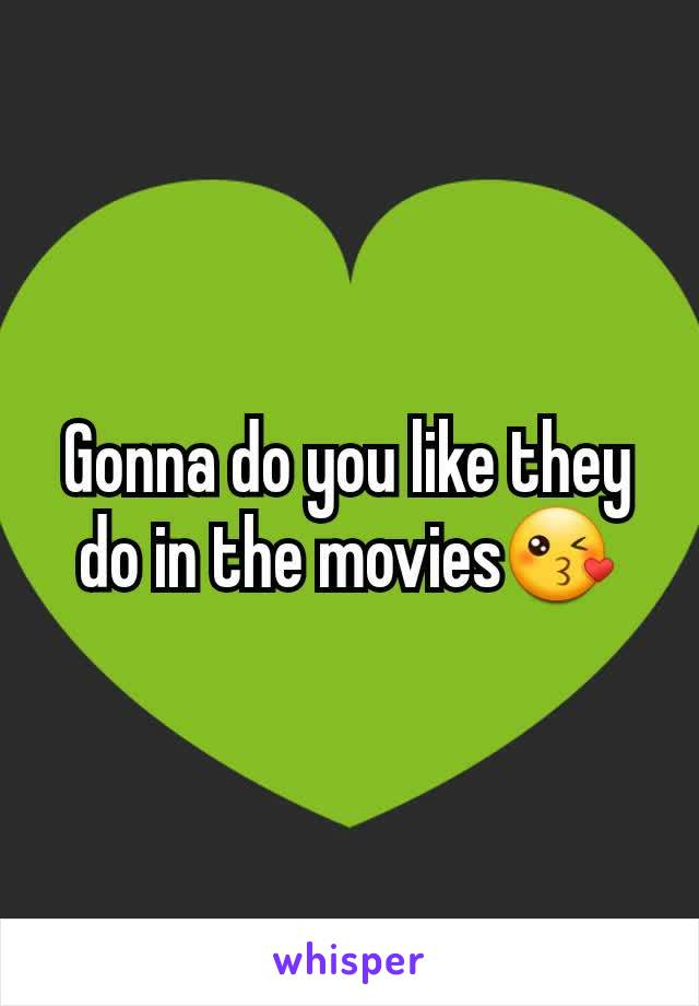 Gonna do you like they do in the movies😘