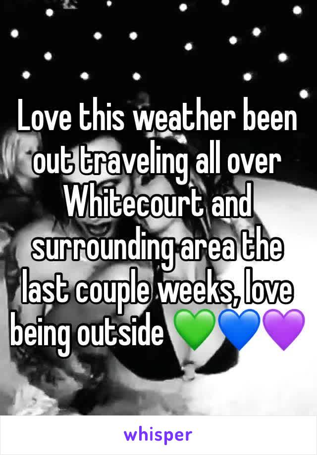 Love this weather been out traveling all over Whitecourt and surrounding area the last couple weeks, love being outside 💚💙💜