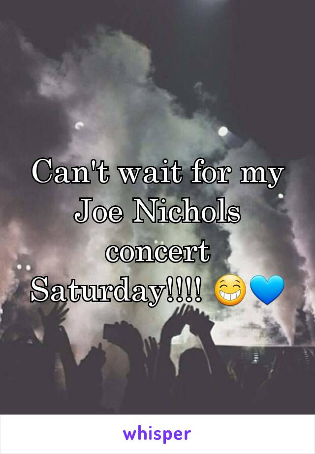 Can't wait for my Joe Nichols concert Saturday!!!! 😁💙