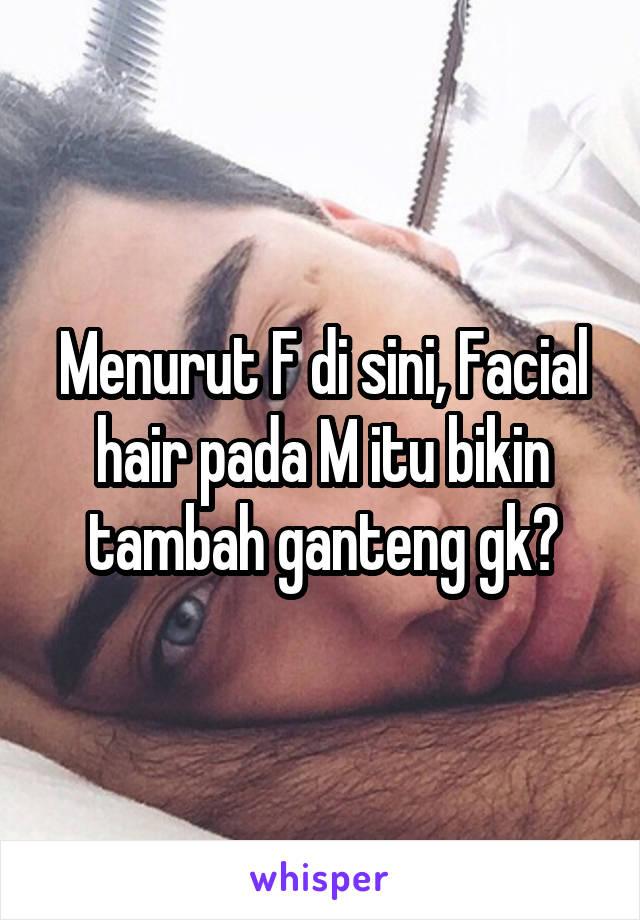 Menurut F di sini, Facial hair pada M itu bikin tambah ganteng gk?