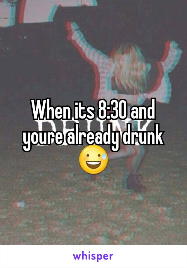 When its 8:30 and youre already drunk 😅