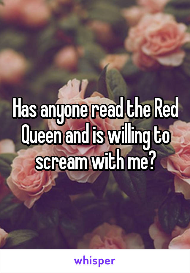Has anyone read the Red Queen and is willing to scream with me?