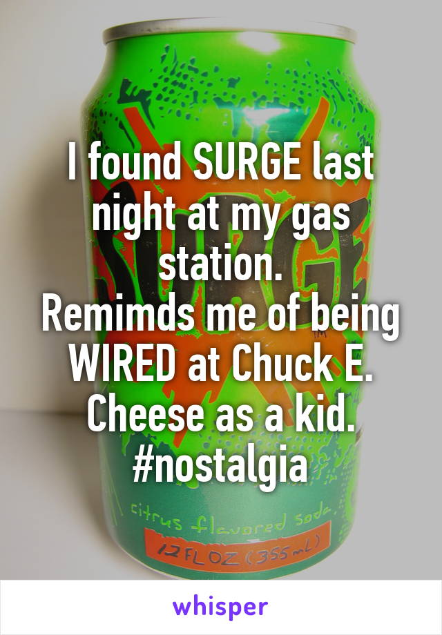 I found SURGE last night at my gas station. Remimds me of being WIRED at Chuck E. Cheese as a kid. #nostalgia