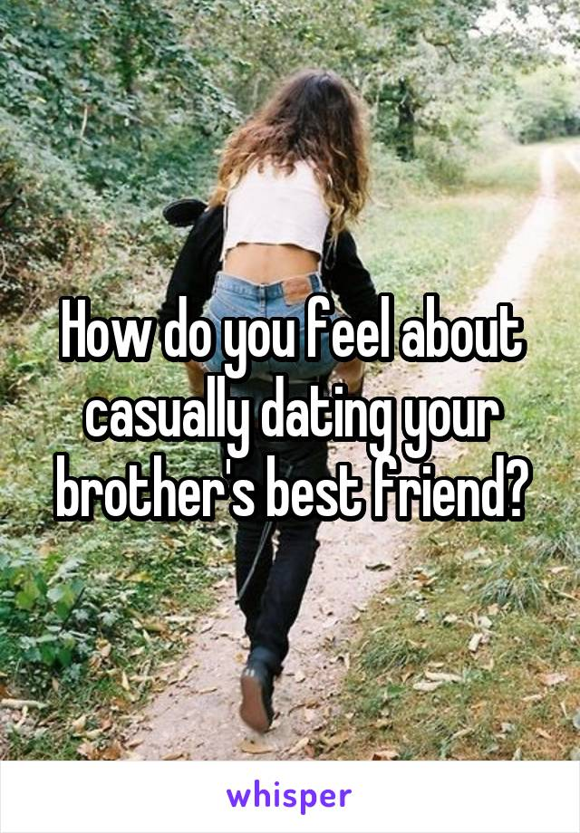 Dating your brothers best friend