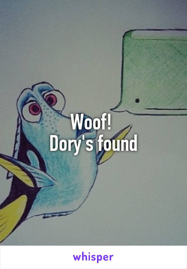 Woof!  Dory's found