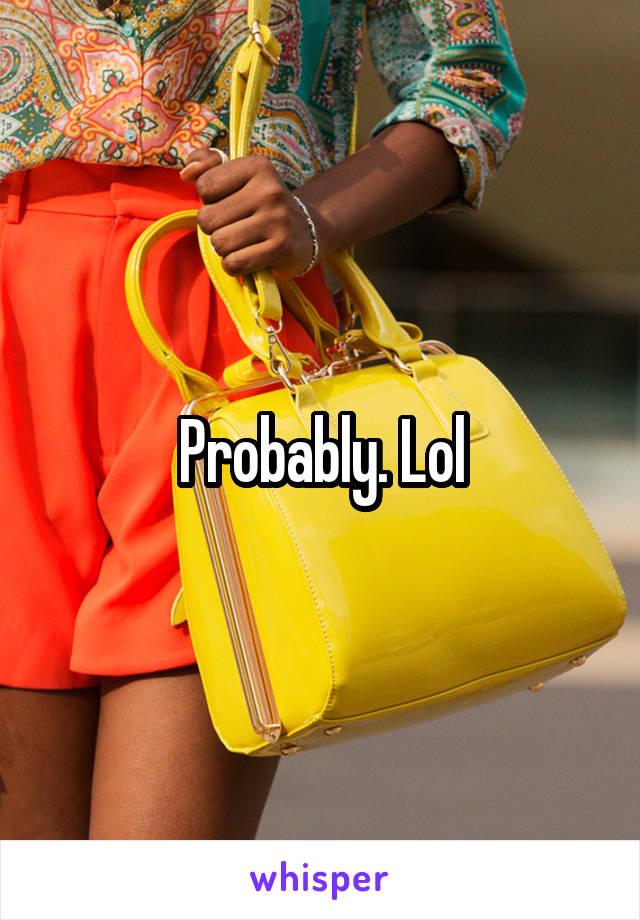 Probably. Lol