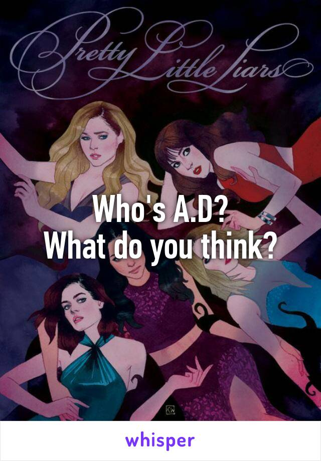 Who's A.D? What do you think?