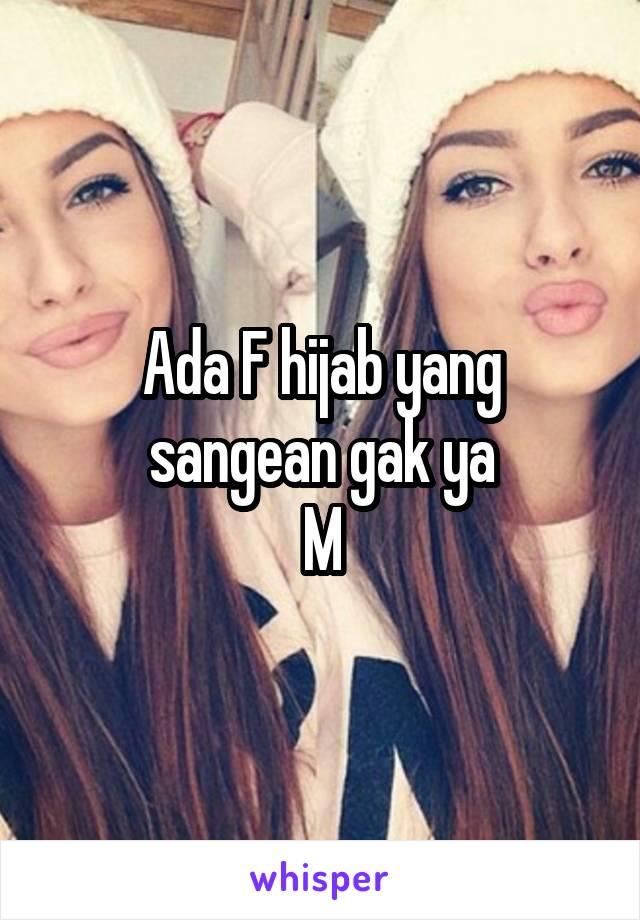 Ada F hijab yang sangean gak ya M