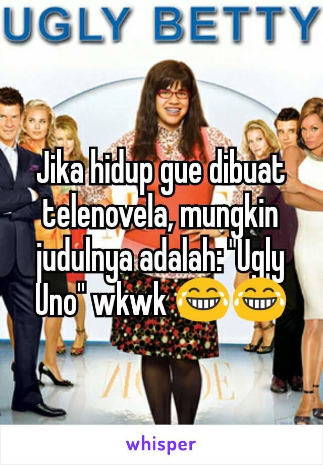 """Jika hidup gue dibuat telenovela, mungkin judulnya adalah: """"Ugly Uno"""" wkwk 😂😂"""