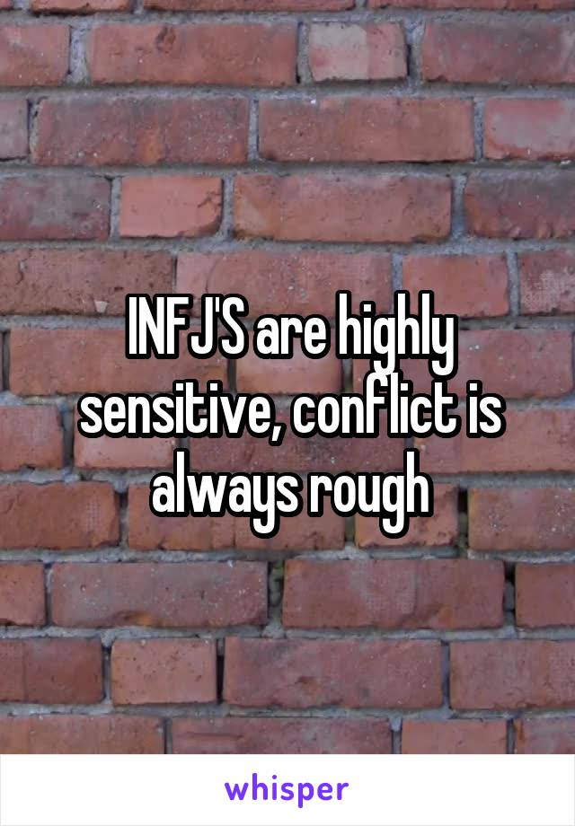 INFJ'S are highly sensitive, conflict is always rough