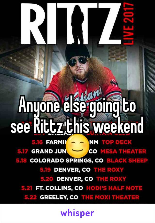 Anyone else going to see Rittz this weekend 😊