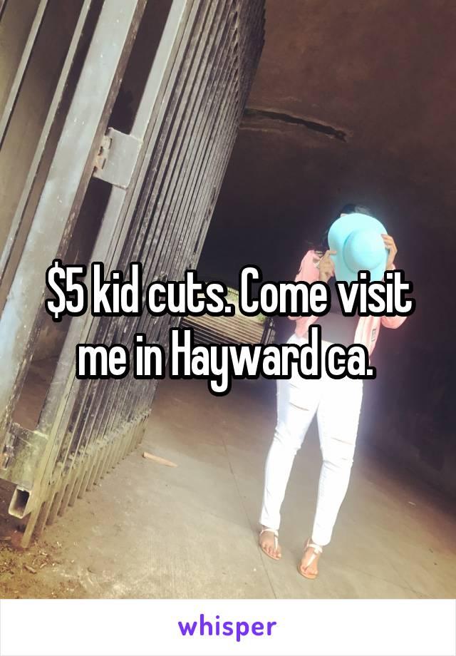 $5 kid cuts. Come visit me in Hayward ca.