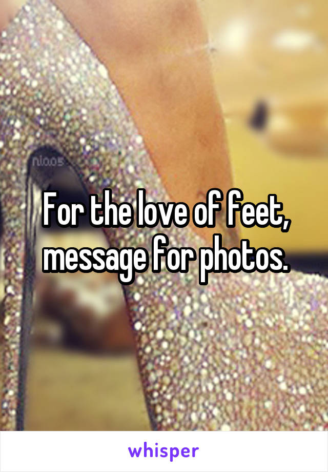 For the love of feet, message for photos.