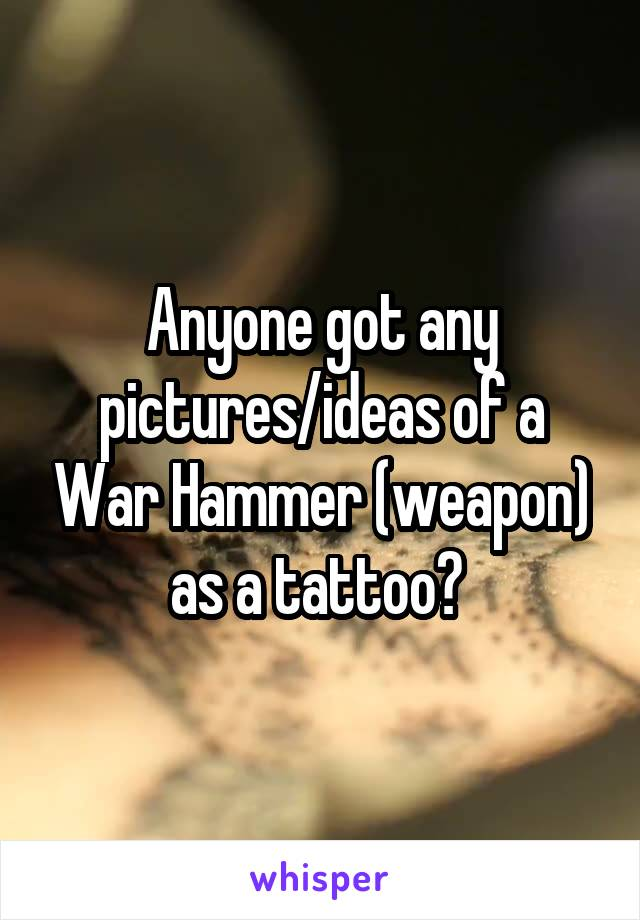 Anyone got any pictures/ideas of a War Hammer (weapon) as a tattoo?