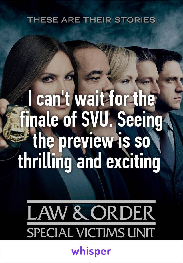 I can't wait for the finale of SVU. Seeing the preview is so thrilling and exciting