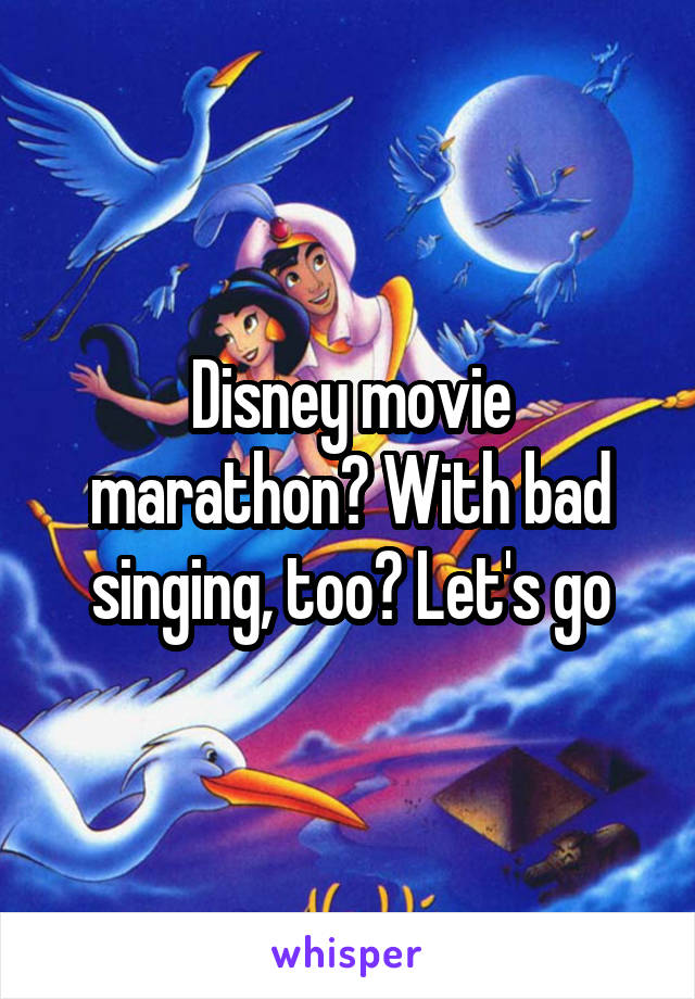 Disney movie marathon? With bad singing, too? Let's go