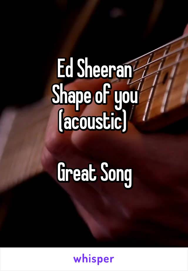 Ed Sheeran Shape of you (acoustic)   Great Song