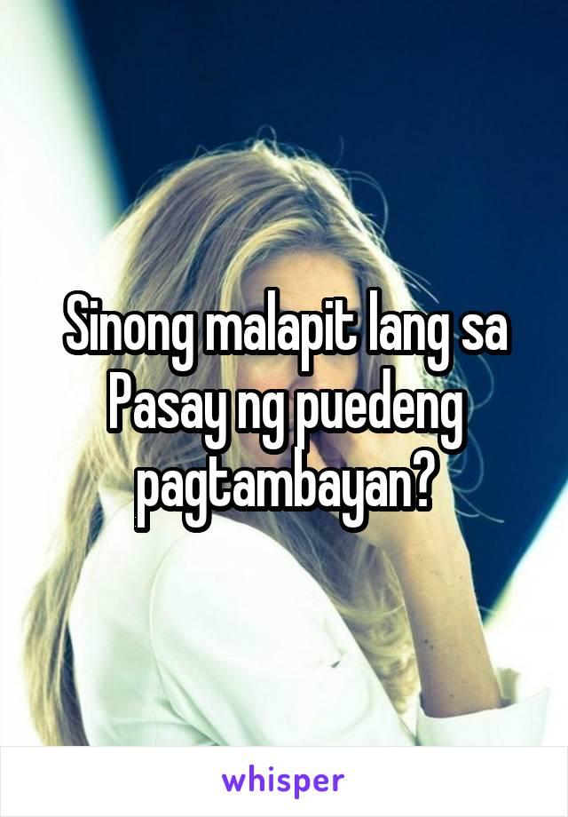 Sinong malapit lang sa Pasay ng puedeng pagtambayan?