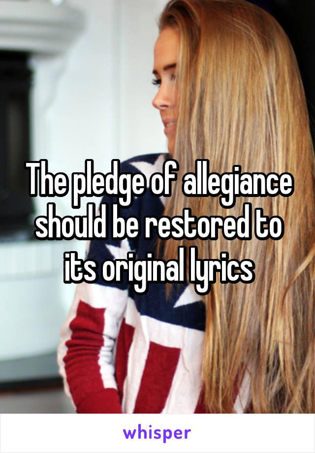 The pledge of allegiance should be restored to its original lyrics