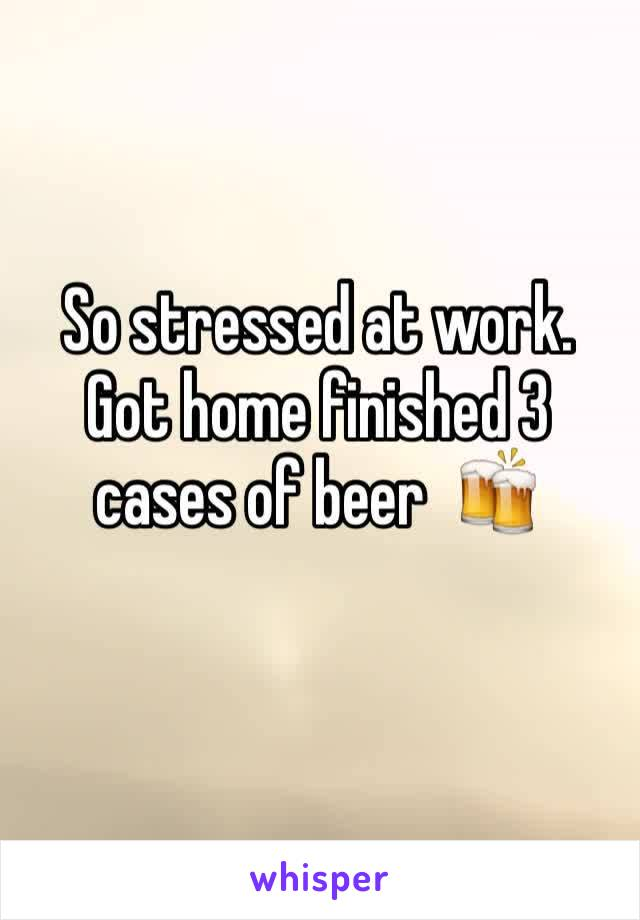 So stressed at work. Got home finished 3 cases of beer  🍻