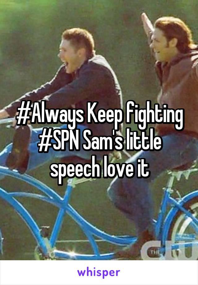 #Always Keep fighting #SPN Sam's little speech love it