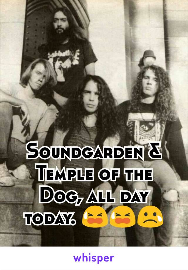 Soundgarden & Temple of the Dog, all day today. 😫😫😢
