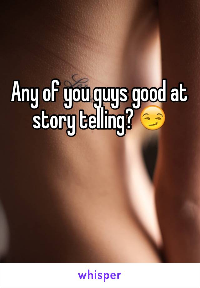 Any of you guys good at story telling? 😏