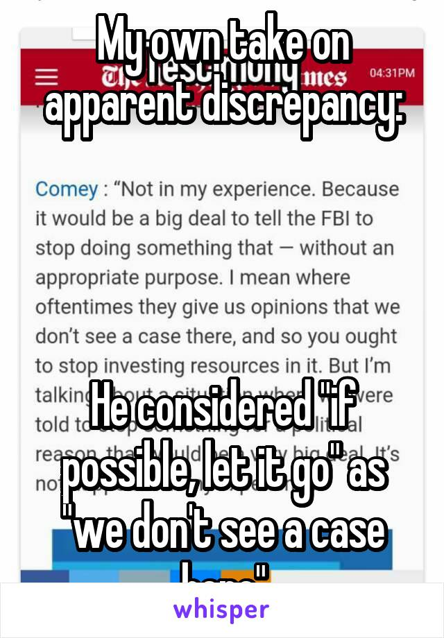 "My own take on apparent discrepancy:     He considered ""if possible, let it go"" as ""we don't see a case here"""