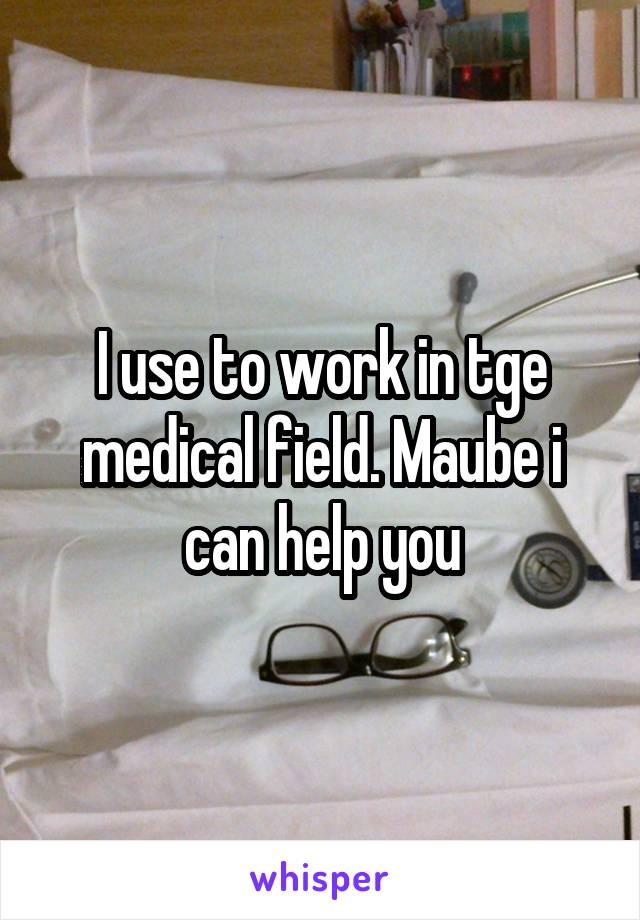 I use to work in tge medical field. Maube i can help you