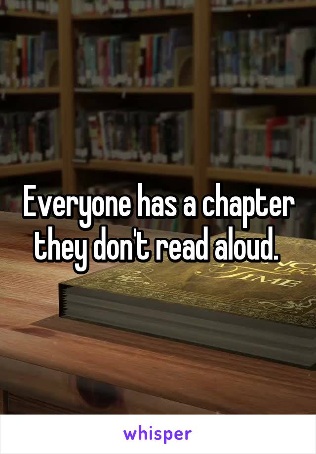 Everyone has a chapter they don't read aloud.