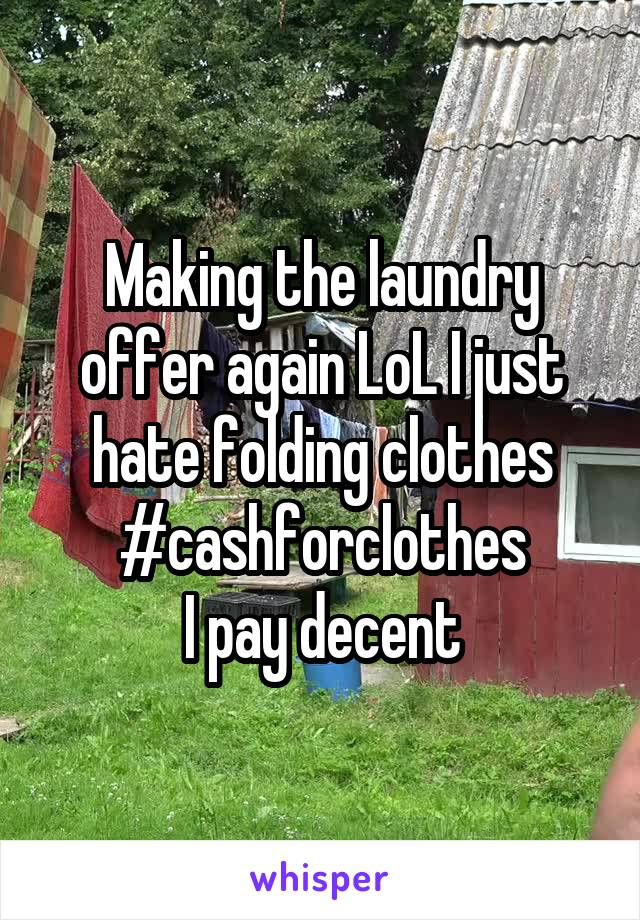 Making the laundry offer again LoL I just hate folding clothes #cashforclothes I pay decent