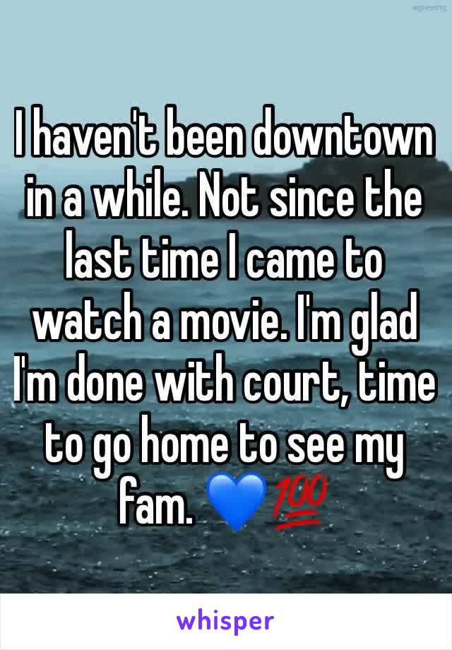 I haven't been downtown in a while. Not since the last time I came to watch a movie. I'm glad I'm done with court, time to go home to see my fam. 💙💯