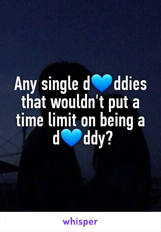 Any single d💙ddies that wouldn't put a time limit on being a  d💙ddy?