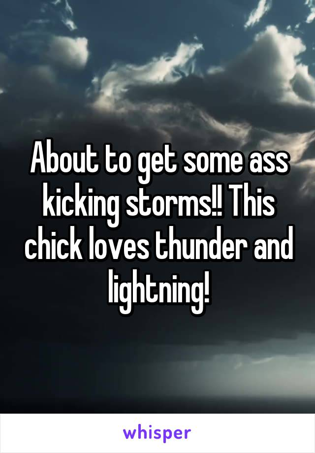 About to get some ass kicking storms!! This chick loves thunder and lightning!