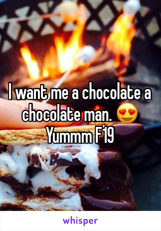 I want me a chocolate a chocolate man. 😍 Yummm F19
