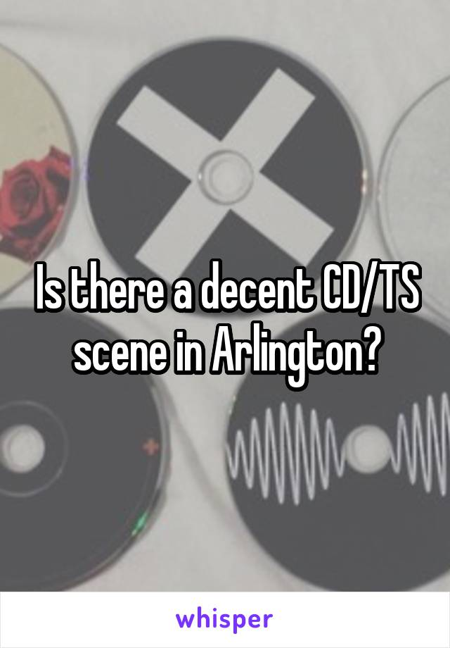 Is there a decent CD/TS scene in Arlington?