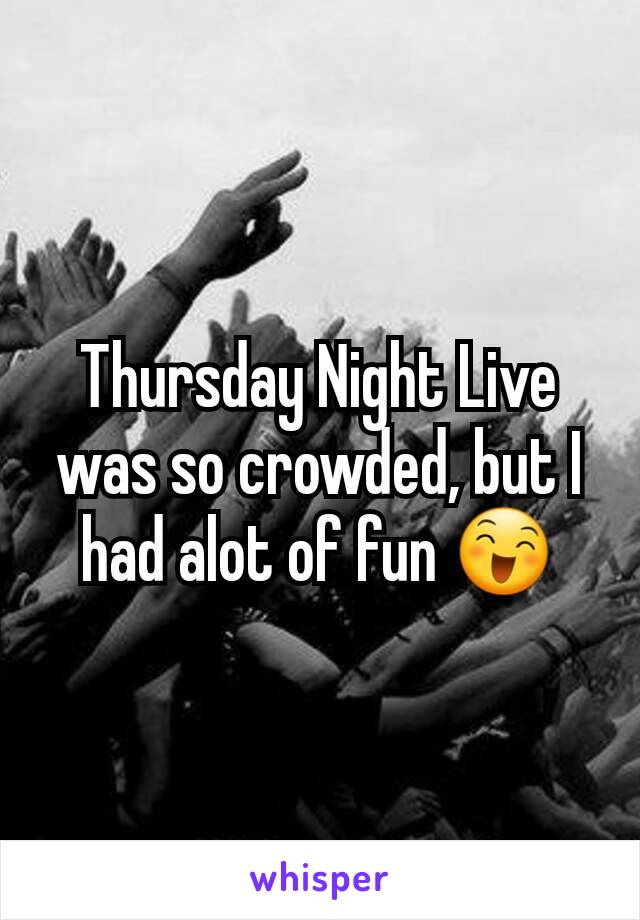 Thursday Night Live was so crowded, but I had alot of fun 😄