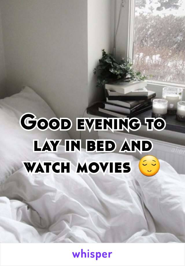 Good evening to lay in bed and watch movies 😌