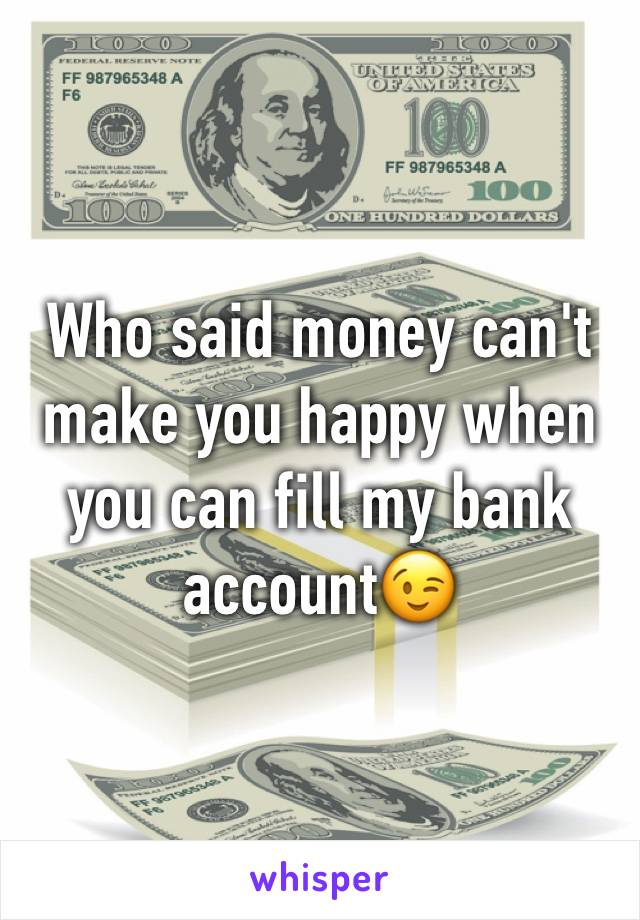 Who said money can't make you happy when you can fill my bank account😉