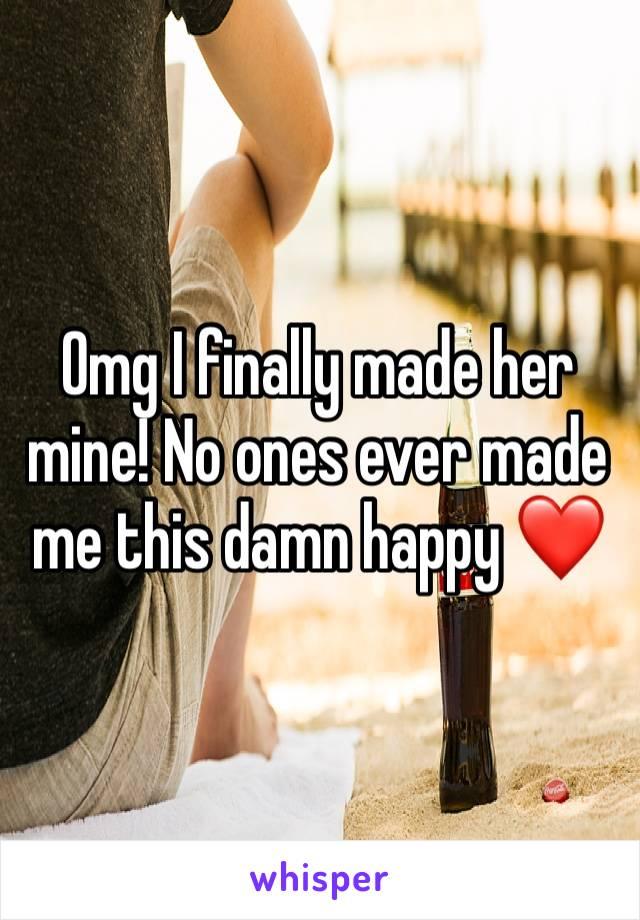 Omg I finally made her mine! No ones ever made me this damn happy ❤️