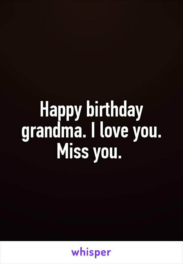 Happy birthday grandma. I love you. Miss you.