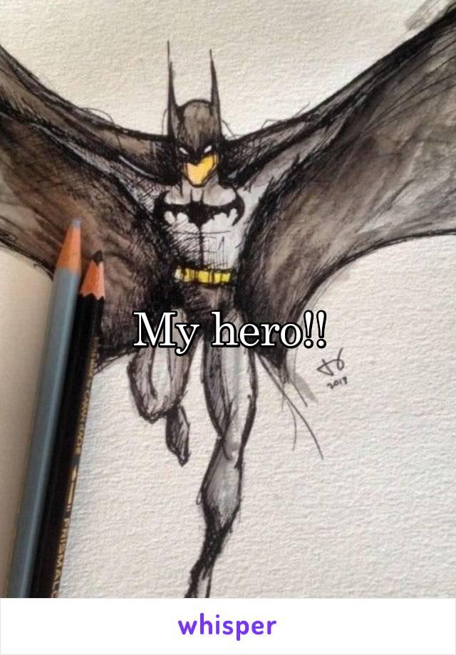 My hero!!