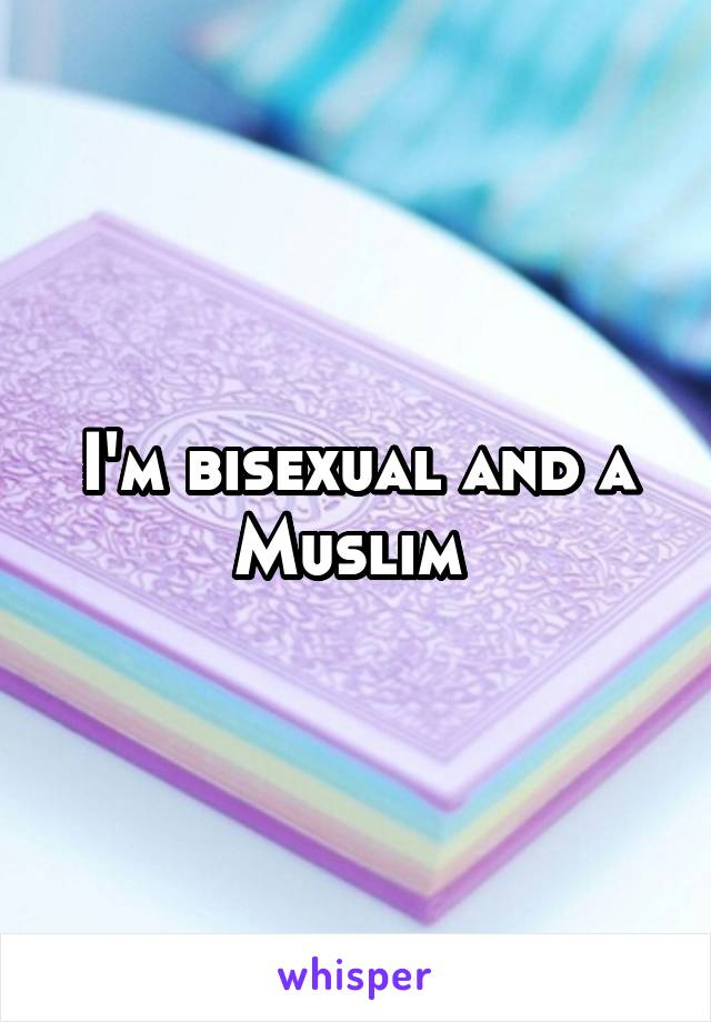 I'm bisexual and a Muslim