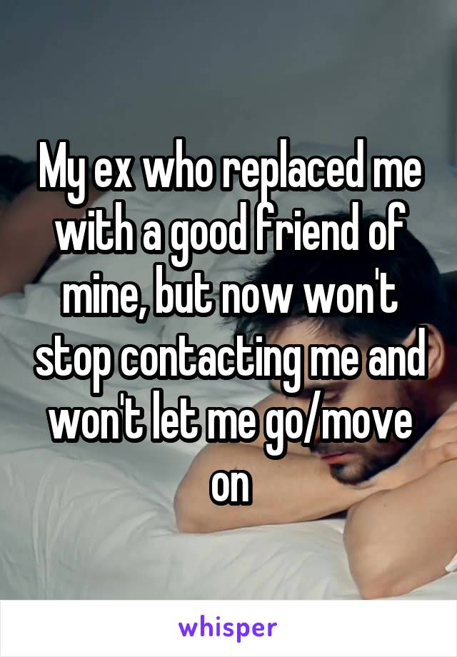 my ex won t stop contacting me