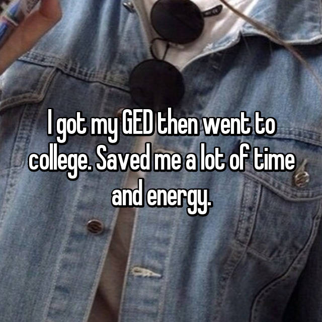 I got my GED then went to college. Saved me a lot of time and energy.