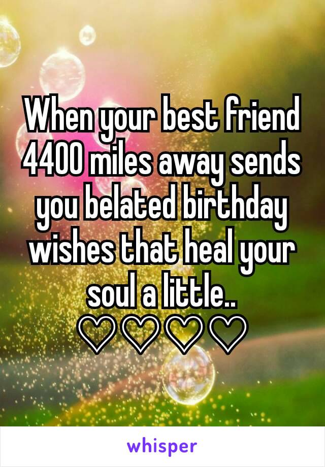 When Your Best Friend 4400 Miles Away Sends You Belated Birthday Wishes That Heal Soul