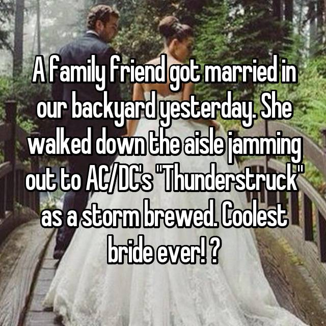 """A family friend got married in our backyard yesterday. She walked down the aisle jamming out to AC/DC's """"Thunderstruck"""" as a storm brewed. Coolest bride ever! 🤘"""